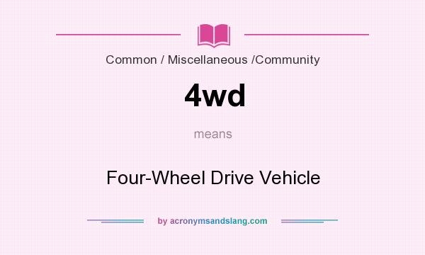 What does 4wd mean? It stands for Four-Wheel Drive Vehicle