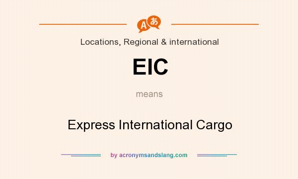 What does EIC mean? It stands for Express International Cargo