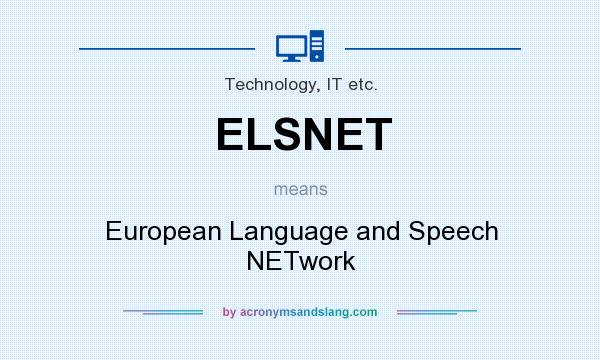What does ELSNET mean? It stands for European Language and Speech NETwork
