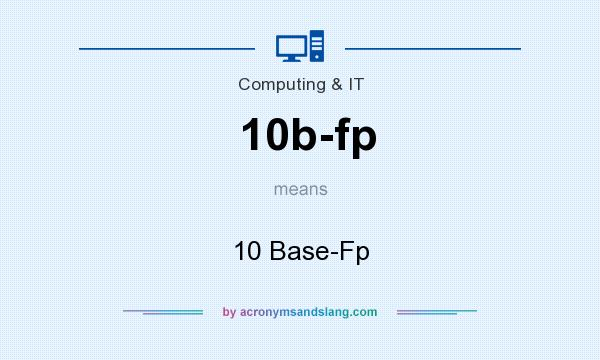 What does 10b-fp mean? It stands for 10 Base-Fp