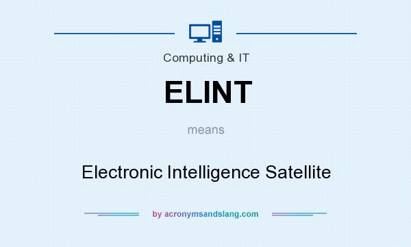 What does ELINT mean? It stands for Electronic Intelligence Satellite