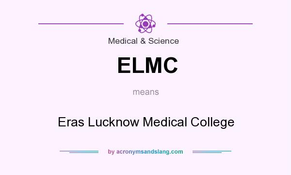 What does ELMC mean? It stands for Eras Lucknow Medical College