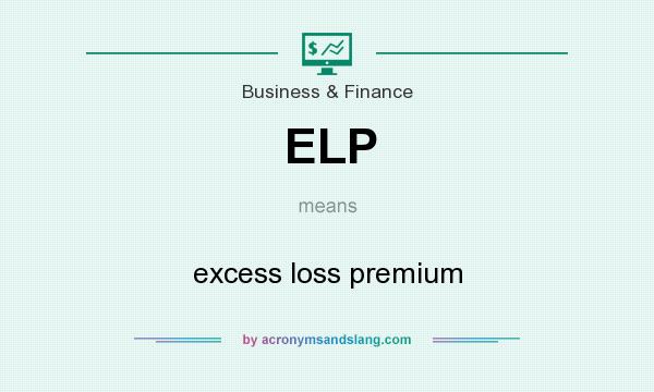What does ELP mean? It stands for excess loss premium