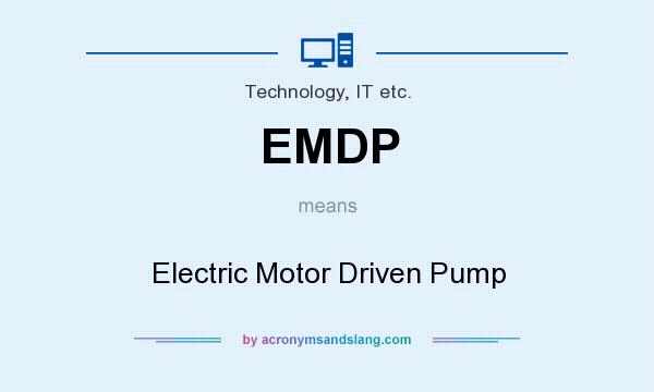 What does EMDP mean? It stands for Electric Motor Driven Pump