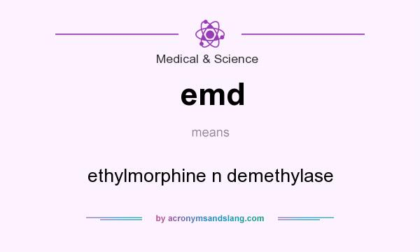 What does emd mean? It stands for ethylmorphine n demethylase