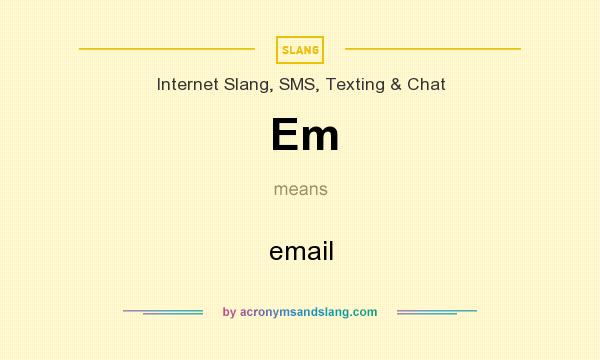 What does Em mean? It stands for email