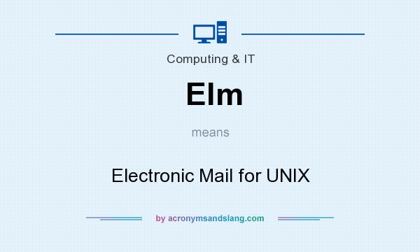 What does Elm mean? It stands for Electronic Mail for UNIX
