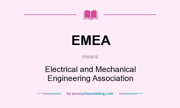 What does EMEA mean? It stands for Electrical and Mechanical Engineering Association