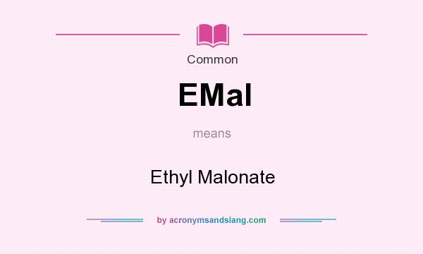 What does EMal mean? It stands for Ethyl Malonate
