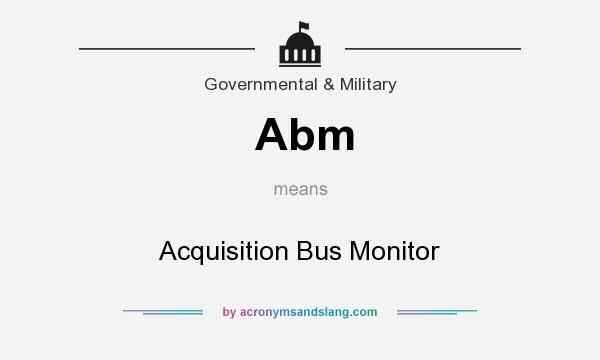 What does Abm mean? It stands for Acquisition Bus Monitor