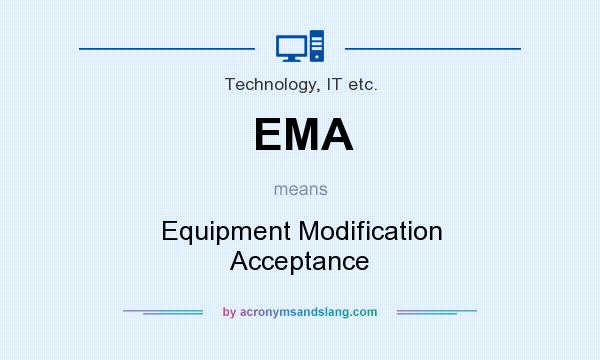 What does EMA mean? It stands for Equipment Modification Acceptance
