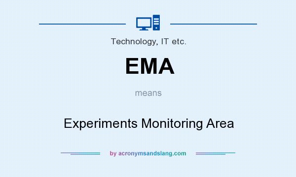 What does EMA mean? It stands for Experiments Monitoring Area