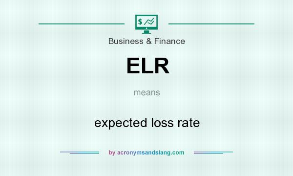 What does ELR mean? It stands for expected loss rate
