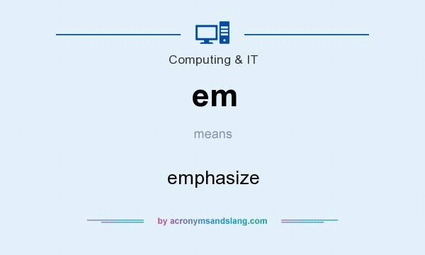 What does em mean? It stands for emphasize