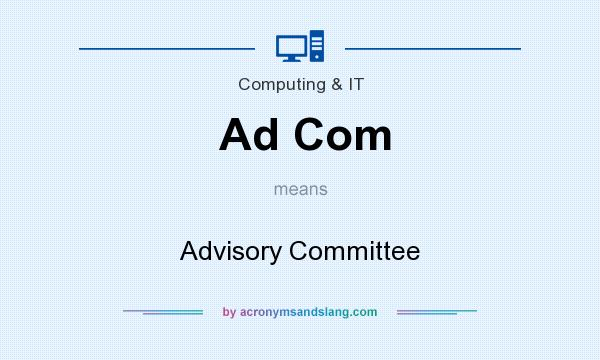 What does Ad Com mean? It stands for Advisory Committee