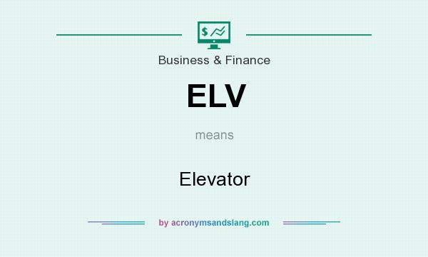 What does ELV mean? It stands for Elevator