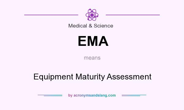 What does EMA mean? It stands for Equipment Maturity Assessment