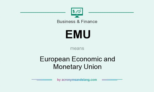 What does EMU mean? It stands for European Economic and Monetary Union