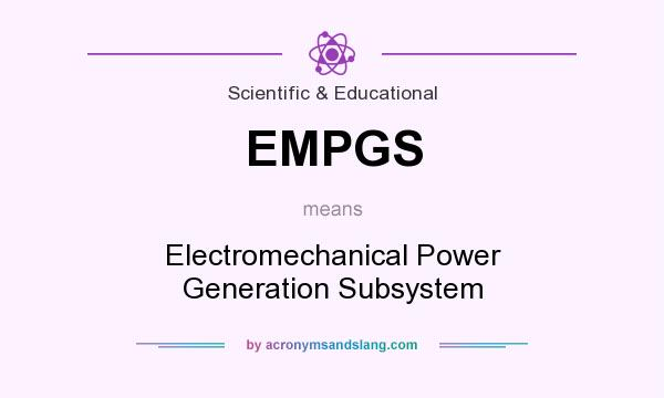 What does EMPGS mean? It stands for Electromechanical Power Generation Subsystem