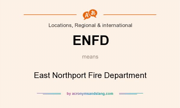 What does ENFD mean? It stands for East Northport Fire Department