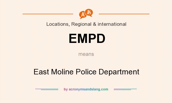 What does EMPD mean? It stands for East Moline Police Department