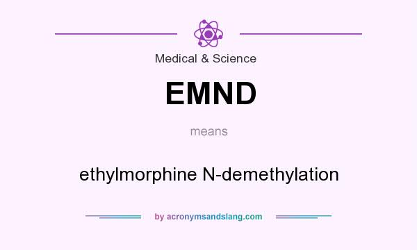 What does EMND mean? It stands for ethylmorphine N-demethylation