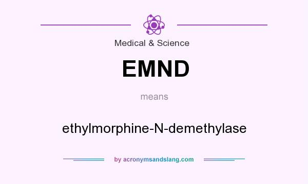 What does EMND mean? It stands for ethylmorphine-N-demethylase