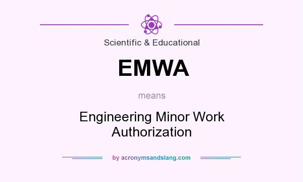What does EMWA mean? It stands for Engineering Minor Work Authorization