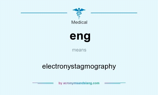 What does eng mean? It stands for electronystagmography