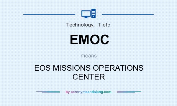 What does EMOC mean? It stands for EOS MISSIONS OPERATIONS CENTER