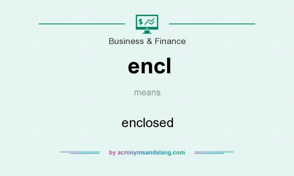 What does encl mean? It stands for enclosed