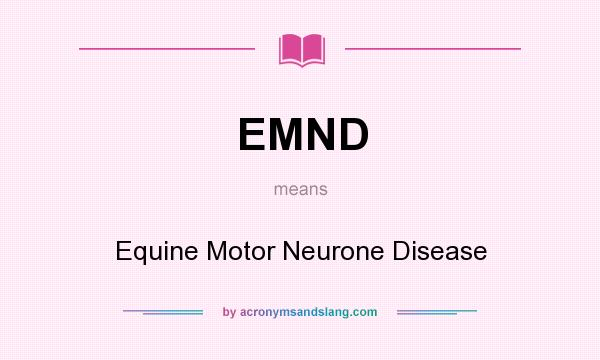 What does EMND mean? It stands for Equine Motor Neurone Disease