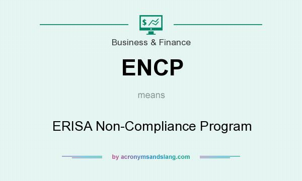 What does ENCP mean? It stands for ERISA Non-Compliance Program