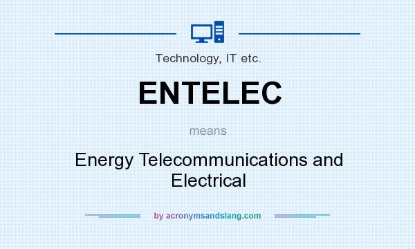 What does ENTELEC mean? It stands for Energy Telecommunications and Electrical