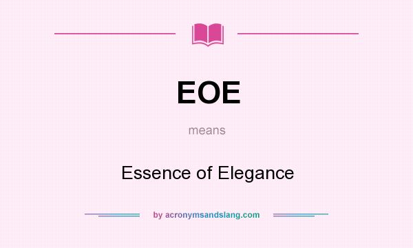 What does EOE mean? It stands for Essence of Elegance