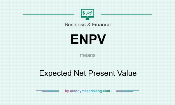 What does ENPV mean? It stands for Expected Net Present Value
