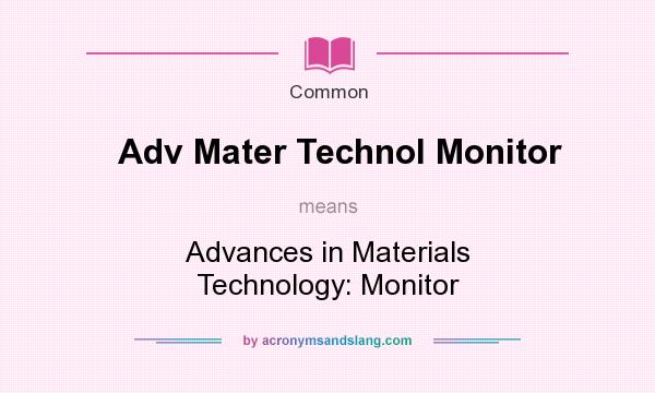 What does Adv Mater Technol Monitor mean? It stands for Advances in Materials Technology: Monitor