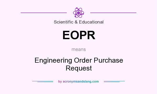 What does EOPR mean? It stands for Engineering Order Purchase Request