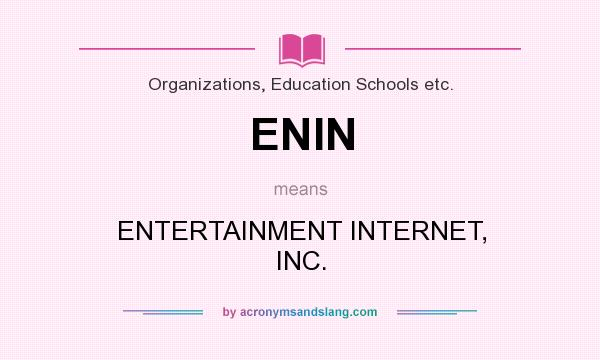 What does ENIN mean? It stands for ENTERTAINMENT INTERNET, INC.