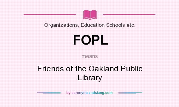 What does FOPL mean? It stands for Friends of the Oakland Public Library