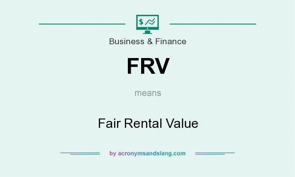 What does FRV mean? It stands for Fair Rental Value