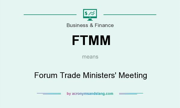What does FTMM mean? It stands for Forum Trade Ministers` Meeting