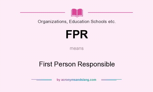 What does FPR mean? It stands for First Person Responsible
