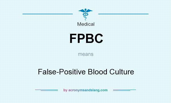 What does FPBC mean? It stands for False-Positive Blood Culture