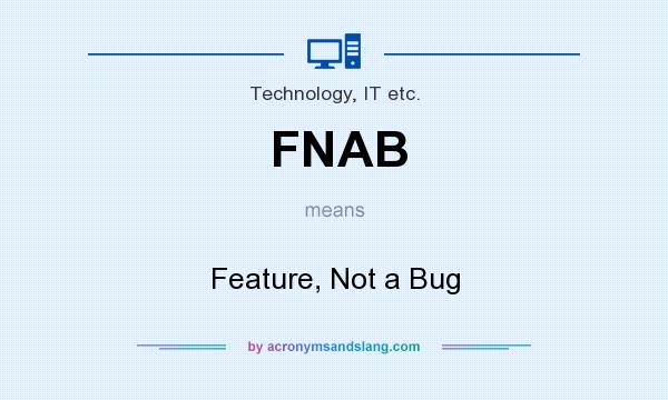 What does FNAB mean? It stands for Feature, Not a Bug