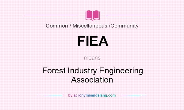 What does FIEA mean? It stands for Forest Industry Engineering Association
