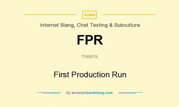 What does FPR mean? It stands for First Production Run