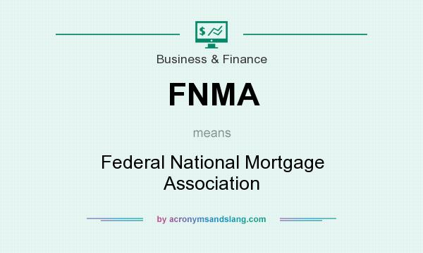 What does FNMA mean? It stands for Federal National Mortgage Association