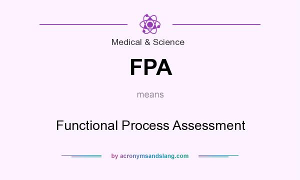 What does FPA mean? It stands for Functional Process Assessment
