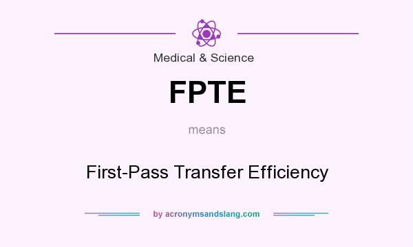 What does FPTE mean? It stands for First-Pass Transfer Efficiency